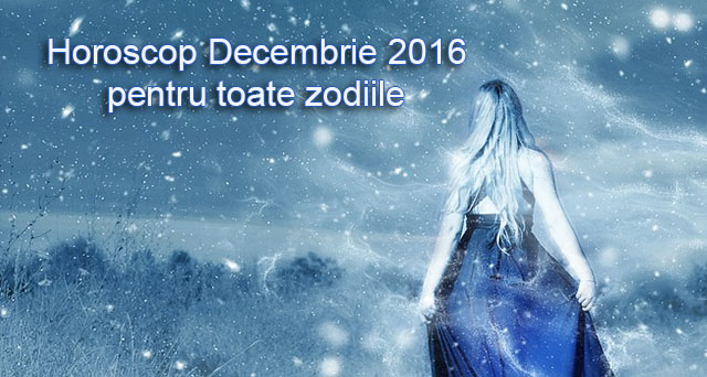 Horoscop decembrie 2016 pentru toate zodiile